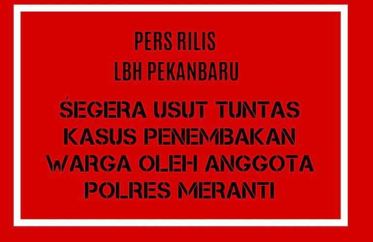 Usut Tuntas Kasus  Penembakan Warga oleh Anggota Polres Kepulauan Meranti